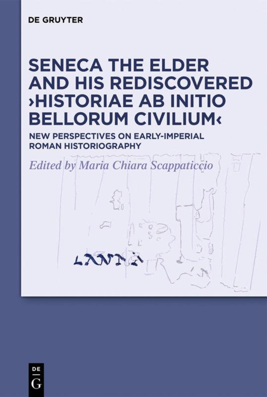 Seneca the Elder and His Rediscovered ›Historiae ab initio bellorum civilium‹